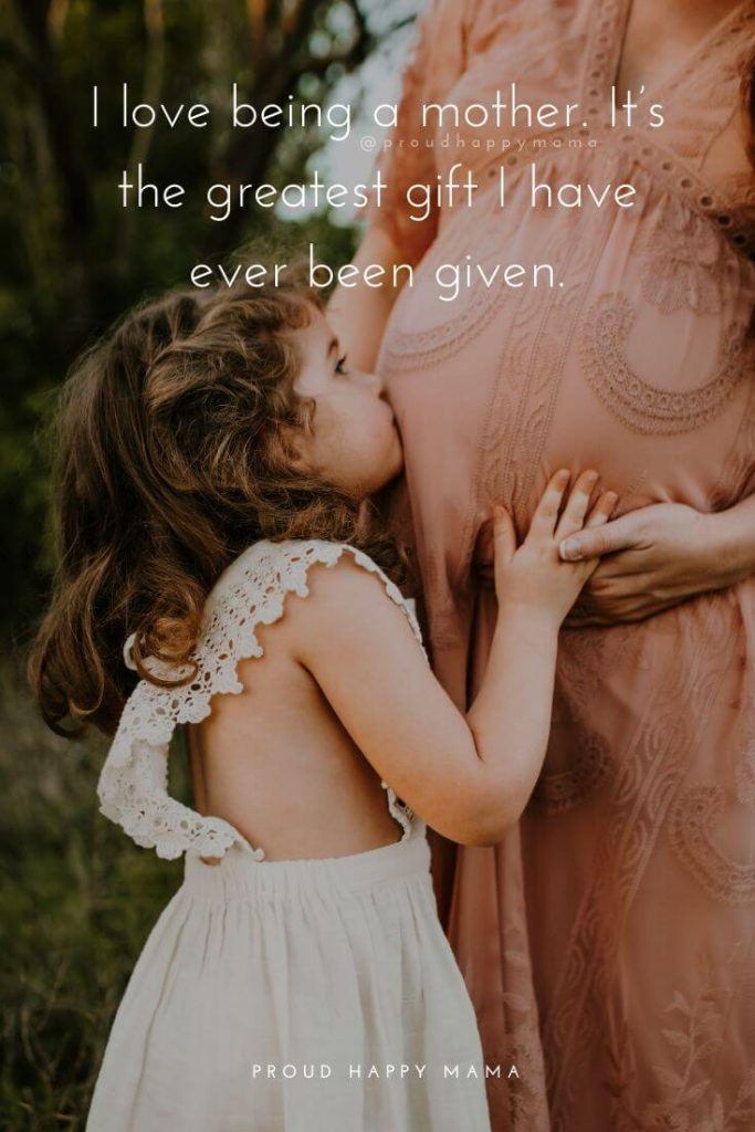Mothers Day Quotes For First Time Moms | I love being a mother. It's the greatest gift I have ever been given.