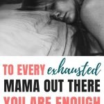Exhausted Parent | To Every Exhausted Mama Out There, You Are Enough