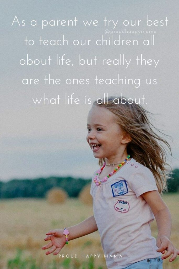 Nice Quotes For Mom | As a parent we try our best to teach our children all about life, but really they are the ones teaching us what life is all about.