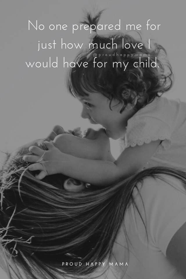 Beautiful Mom Quotes | No one prepared me for just how much love I would have for my child.