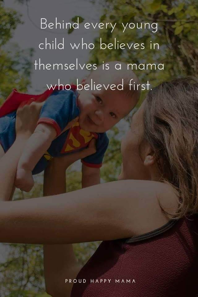 Being A Mother Quotes And Sayings | Behind every young child who believes in themselves is a mama who believed first.