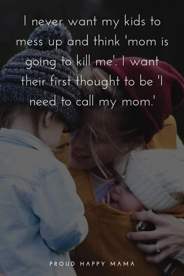 Best Mom In The World Quotes | I never want my kids to mess up and think 'mom is going to kill me.' I want their first thought to be 'I need to call my mom.'