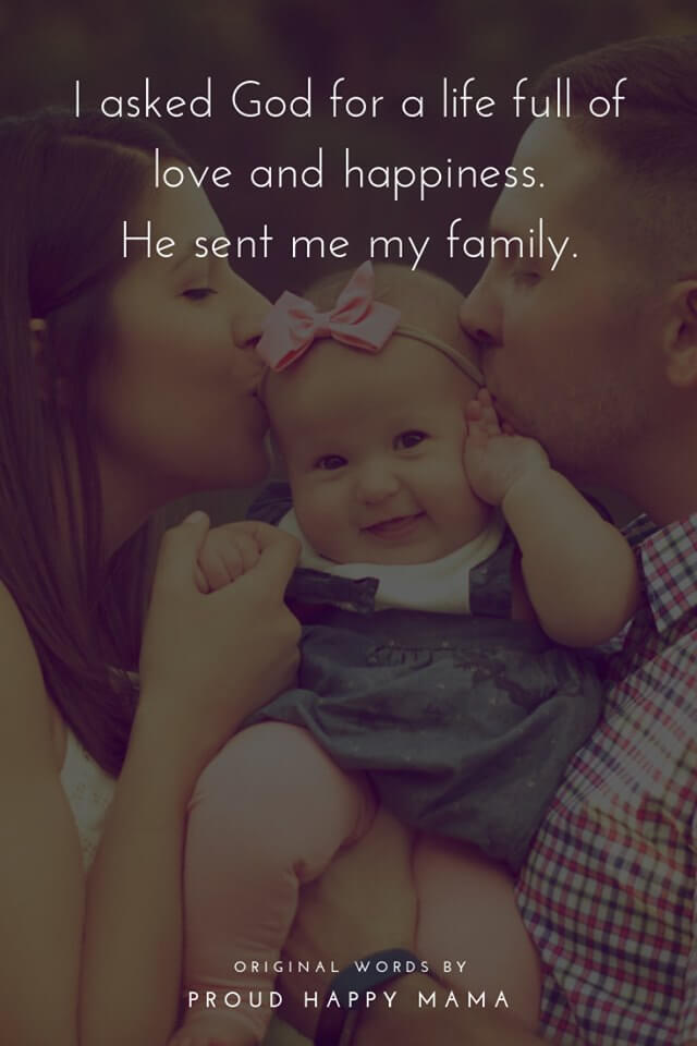 I Am A Mother Quotes | I asked God for a life full of love and happiness. He sent me my family.