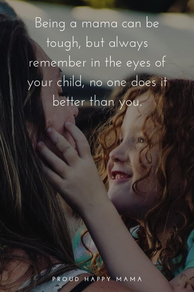 Motherhood Quotes Inspirational | Being a mother can be tough, but always remember in the eyes of your child, no one does it better than you.