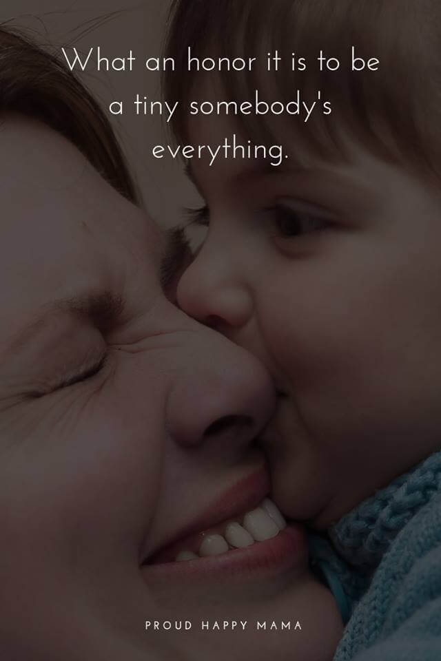Mother's Love For A Child Quotes | What an honor it is to be a tiny somebody's everything.