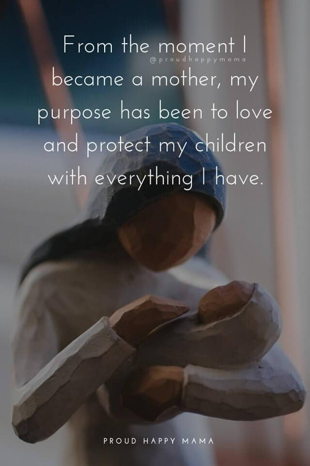 Mum And Baby Quotes | From the moment I became a mother, my purpose has been to love and protect my children with everything I have.