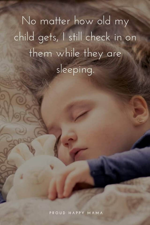 Mummy Love Quotes | No matter how old my child gets, I still check in on them while they are sleeping.