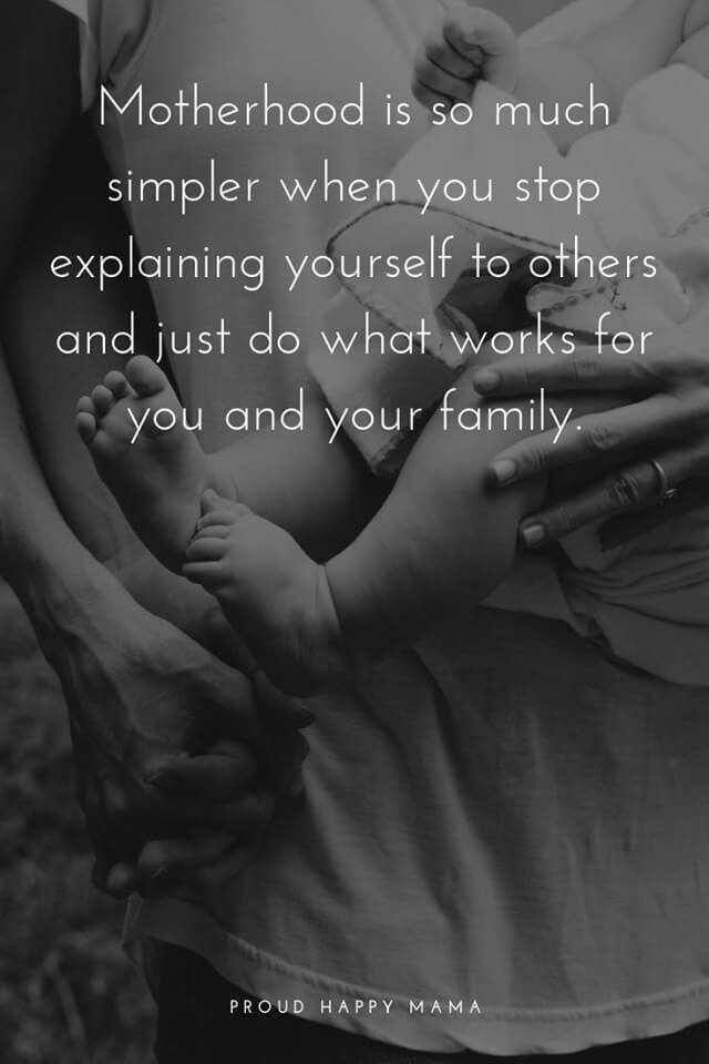 New Mother Quotes | Motherhood is so much simpler when you stop explaining yourself to others and just do what works for you and your family.