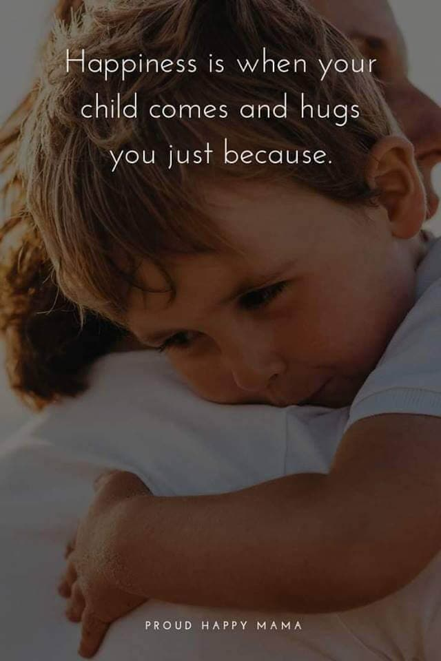Quotes About Being A Mum | Happiness is when your child comes and hugs you just because.