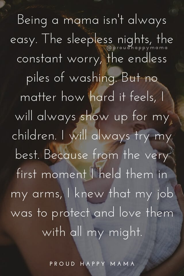 Strong Mother Quotes | Being a mama isn't always easy. The sleepless nights, the constant worry, the endless piles of washing. But no matter hard it feels, I will always show up for my children. I will always try my best. Because from the very first moment I held them in my arms, I knew my job was to protect and love them with all my might.