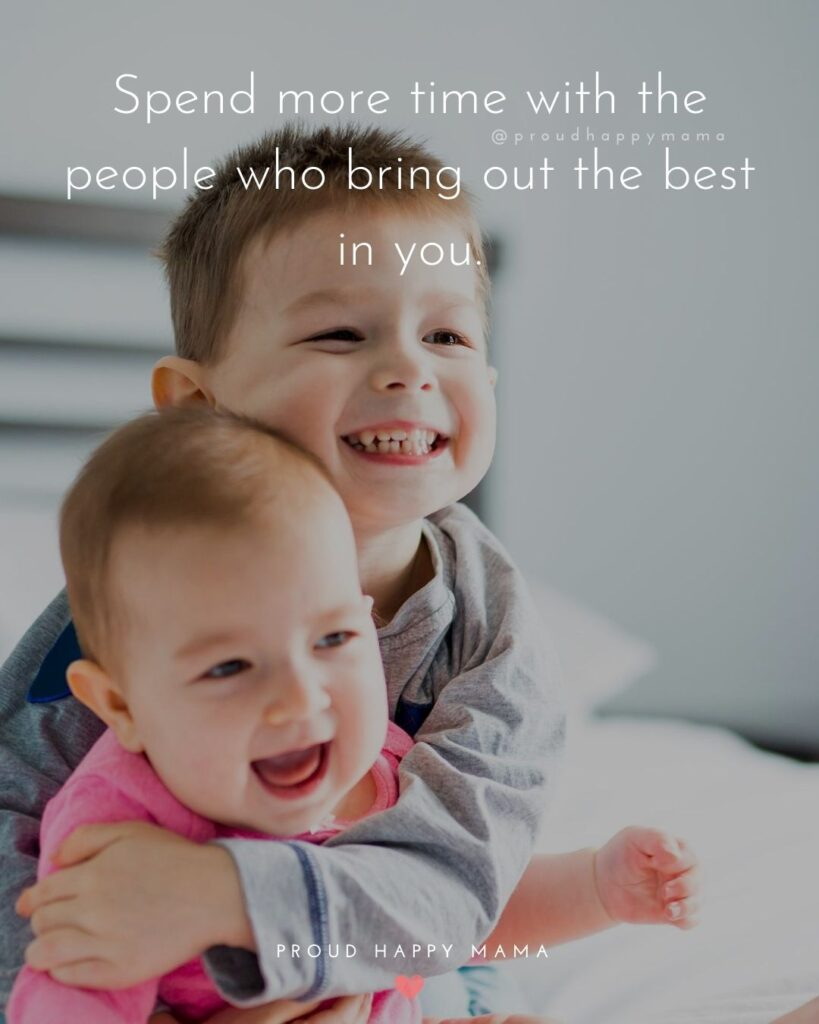 Family And Friends Quotes | Spend more time with the people who bring out the best in you.