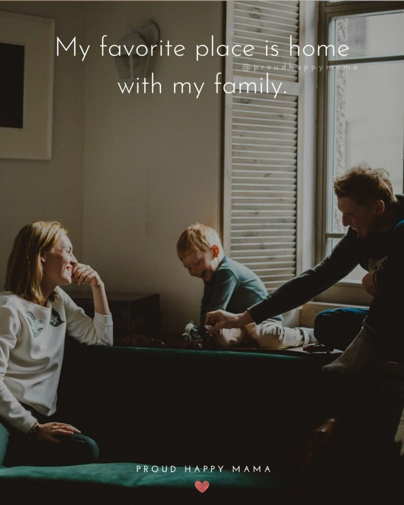 Family Happiness Quotes | My favorite place is home with my family.