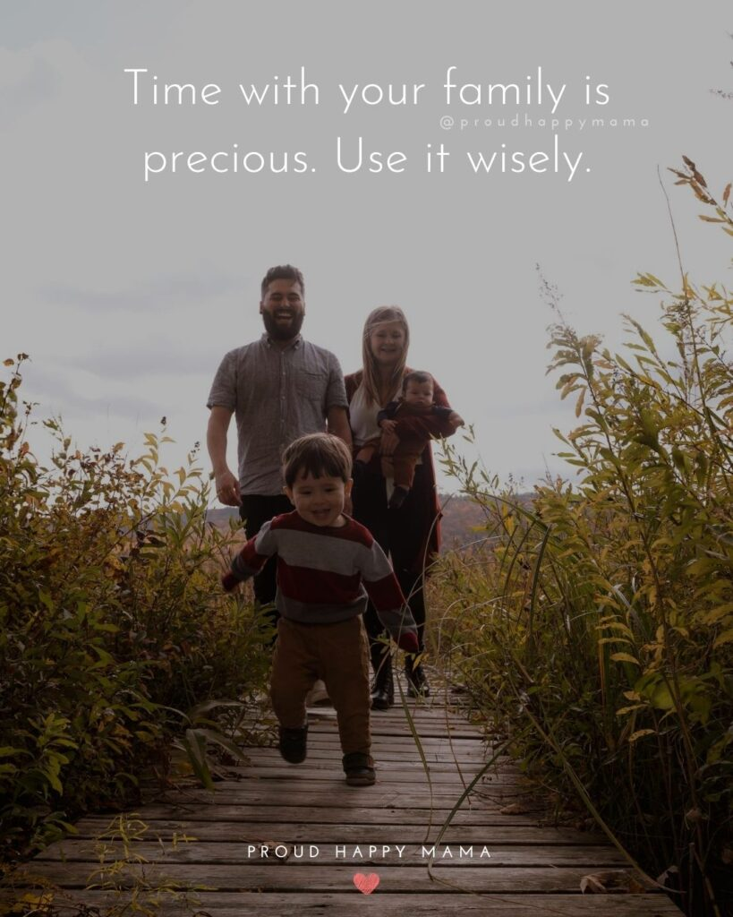 Family Is Quotes | Time with your family is precious. Use it wisely.