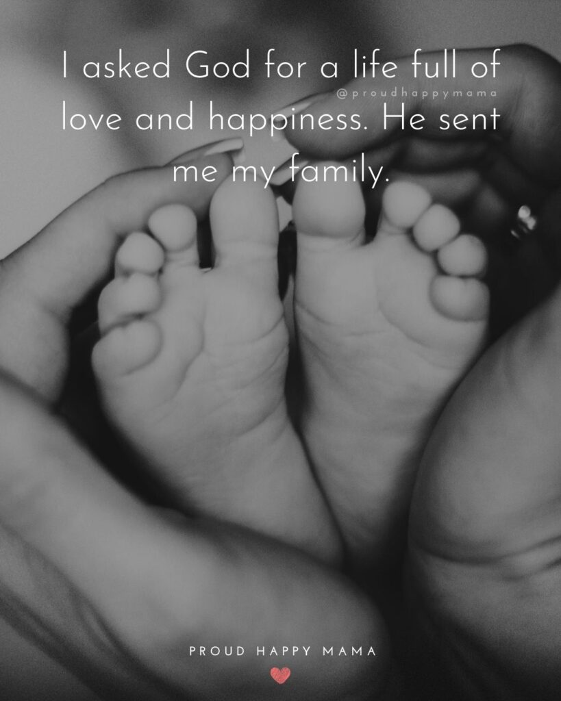 Family Quotes Inspirational | I asked God for a life full of love and happiness. He sent me my family.