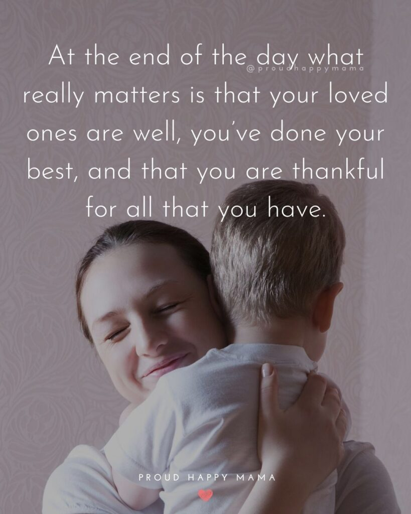 Family Sayings | At the end of the day what really matters is that your loved ones are well, you've done your best, and that you are thankful for all that you have.