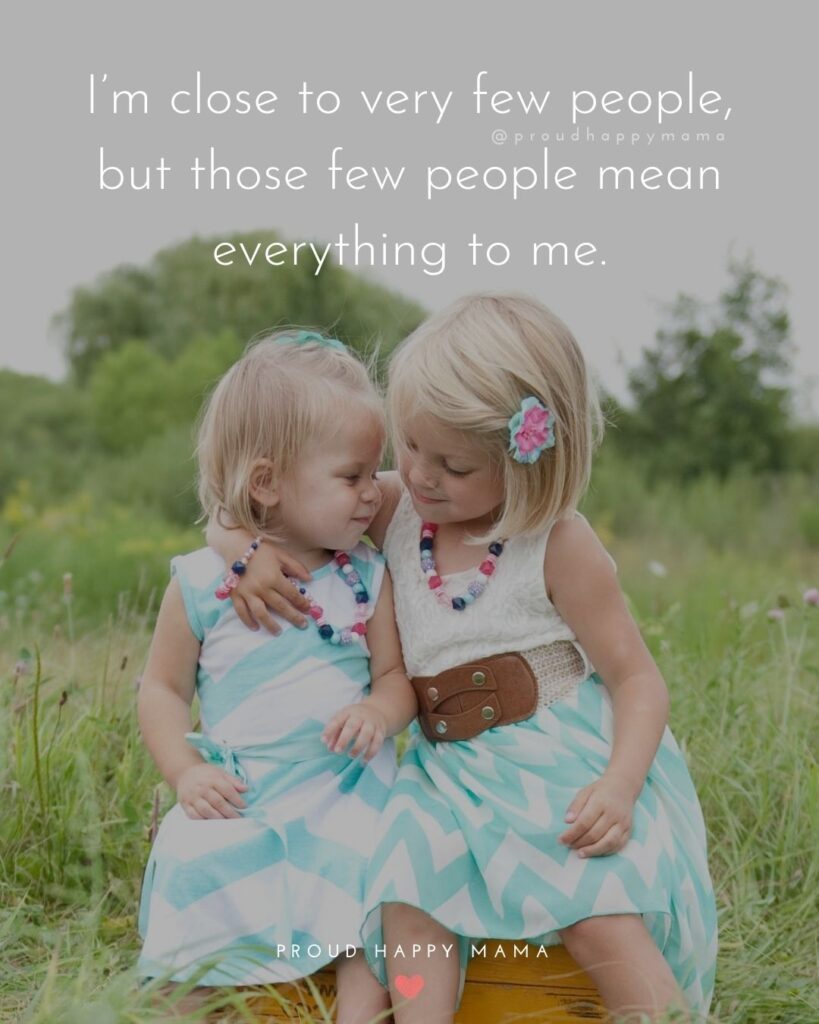 Family Time Quotes | I'm close to very few people, but those few people mean everything to me.