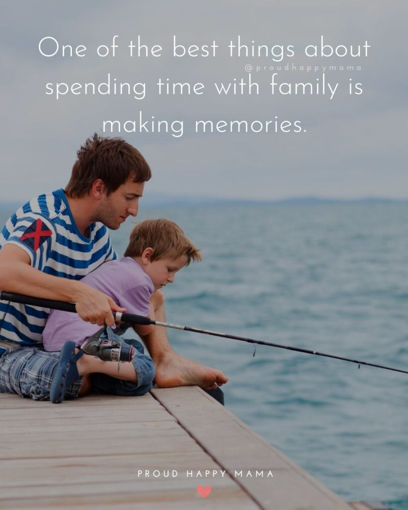 Family Times Quotes | One of the best things about spending time with family is making memories.