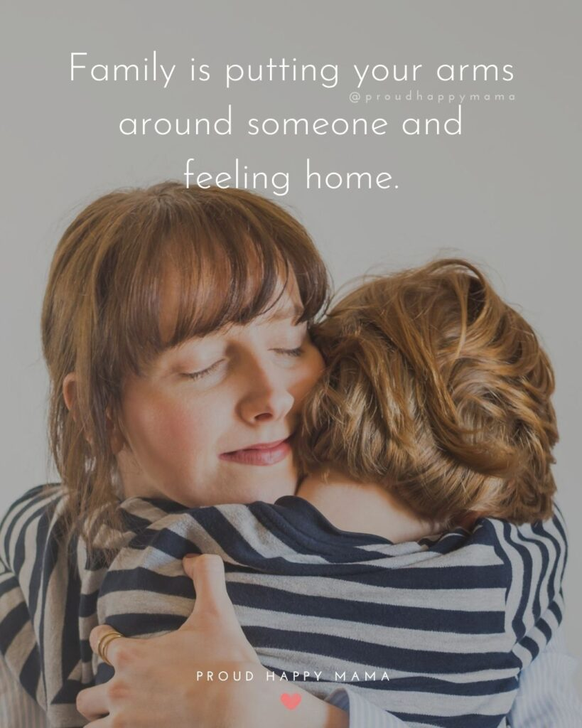 Happiness Family Quotes | Family is putting your arms around someone and feeling home.