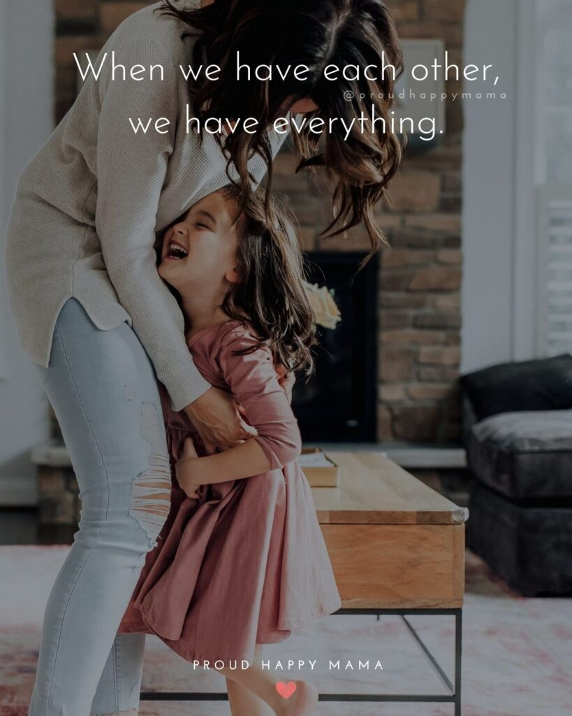 Loving Family Quotes | When we have each other, we have everything.
