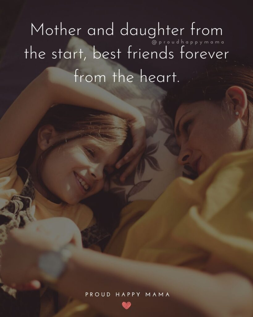 Mother Daughter Quotes – Mother and daughter from the start, best friends forever from the heart.