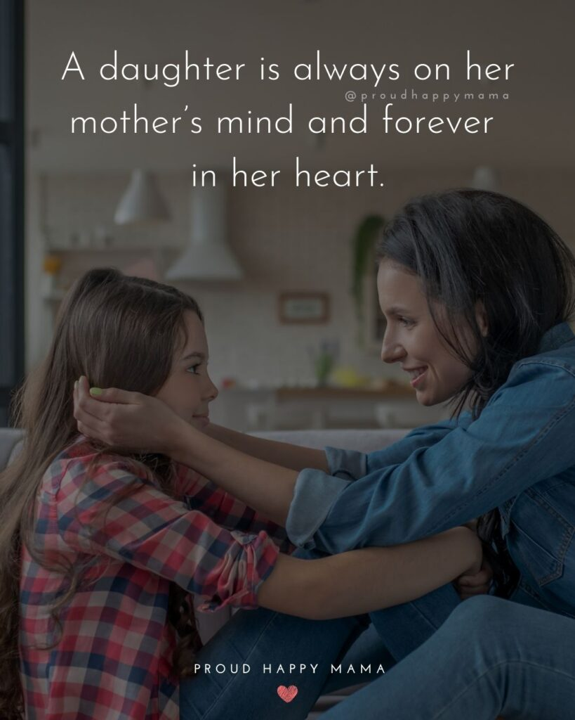 Mother Daughter Quotes - A daughter is always on her mother's mind and forever in her heart.