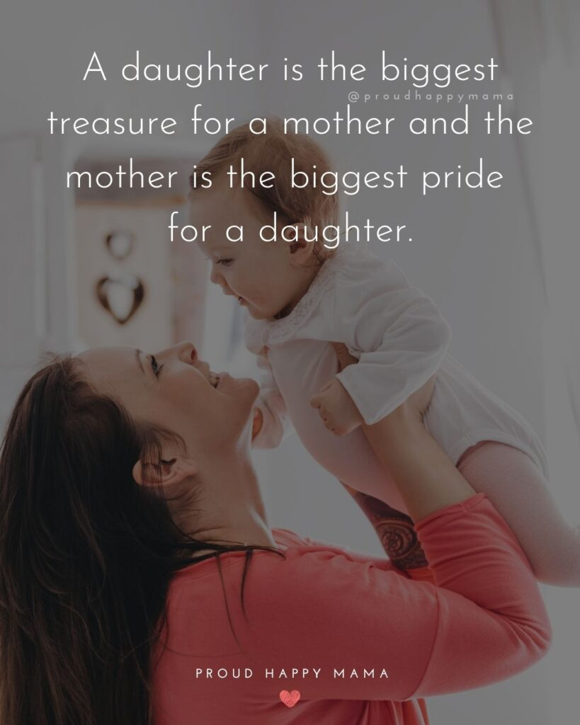 Mother Daughter Quotes - A daughter is the biggest treasure for a mother and the mother is the biggest pride for a daughter.