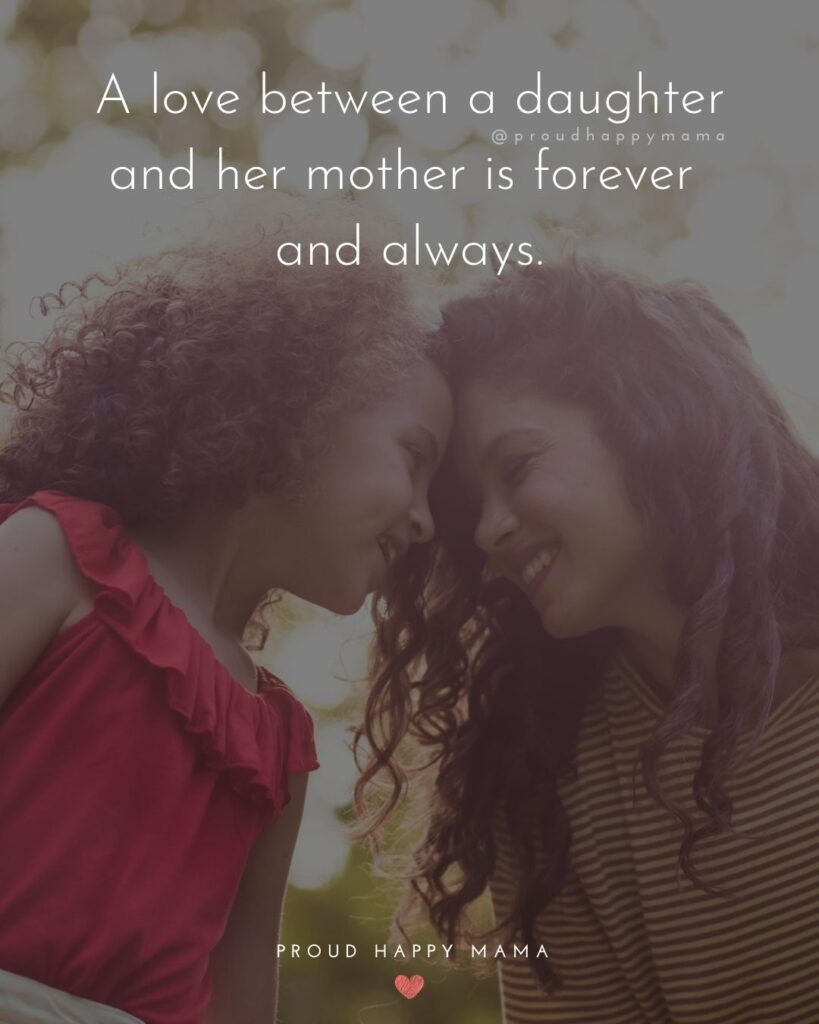 Mother Daughter Quotes - A love between a daughter and her mother is forever and always.