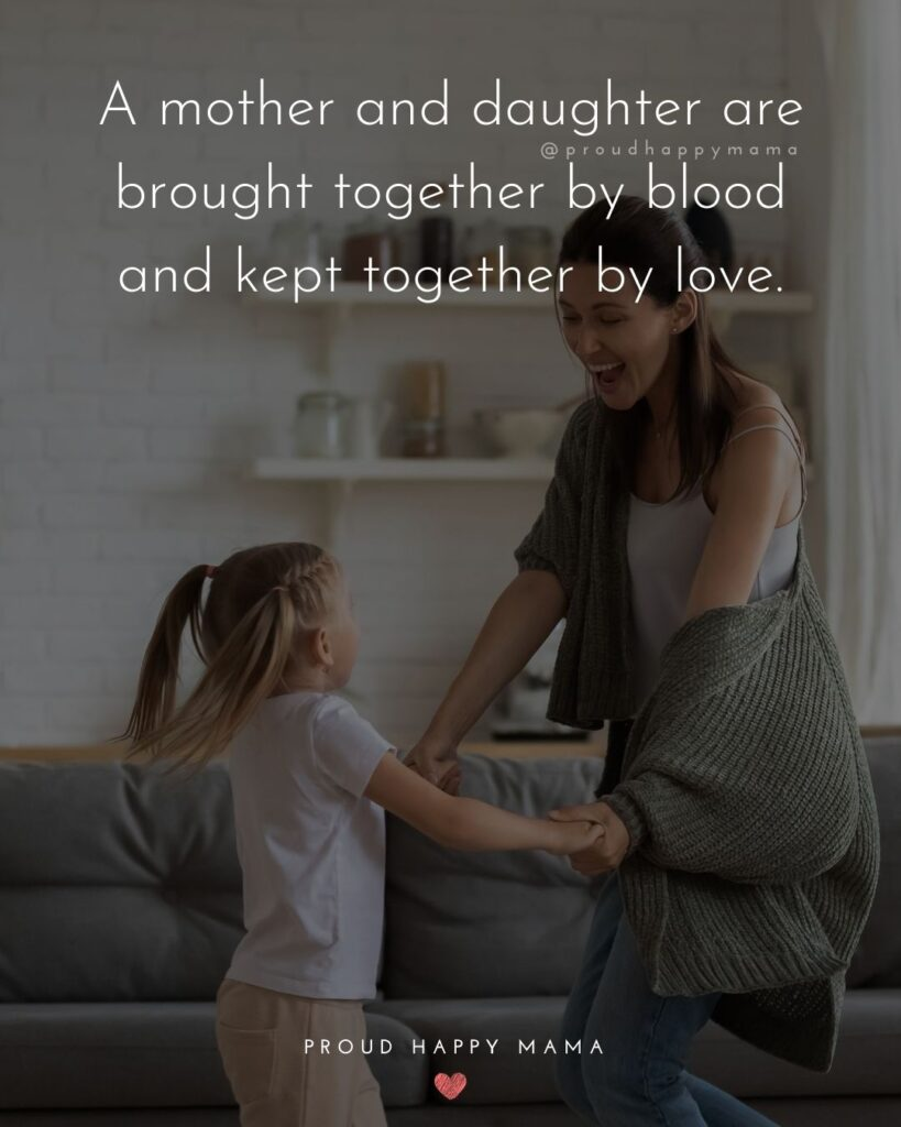 Mother Daughter Quotes - A mother and daughter are brought together by blood and kept together by love.
