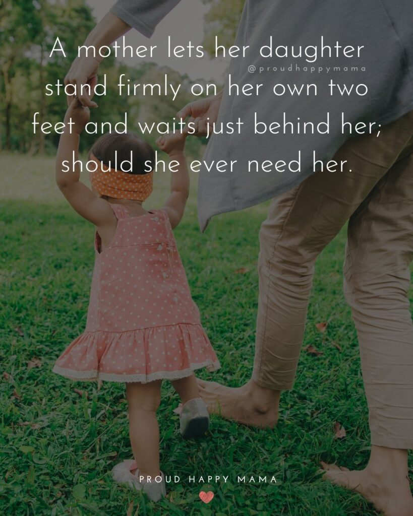 Mother Daughter Quotes - A mother lets her daughter stand firmly on her own two feet and waits just behind her; should she ever need her.