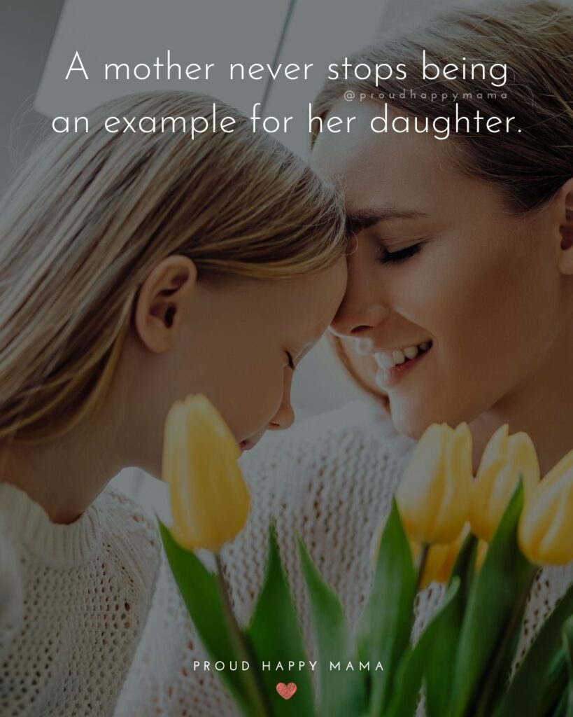 Mother Daughter Quotes - A mother never stops being an example for her daughter.
