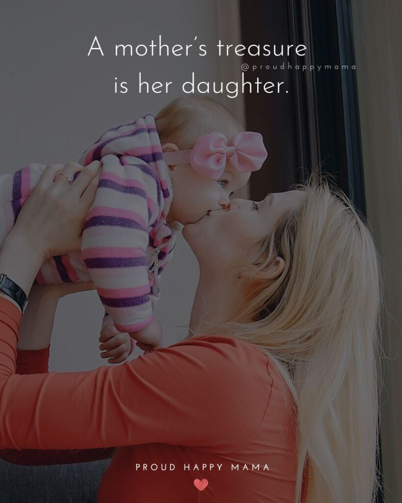Mother Daughter Quotes - A mother's treasure is her daughter.