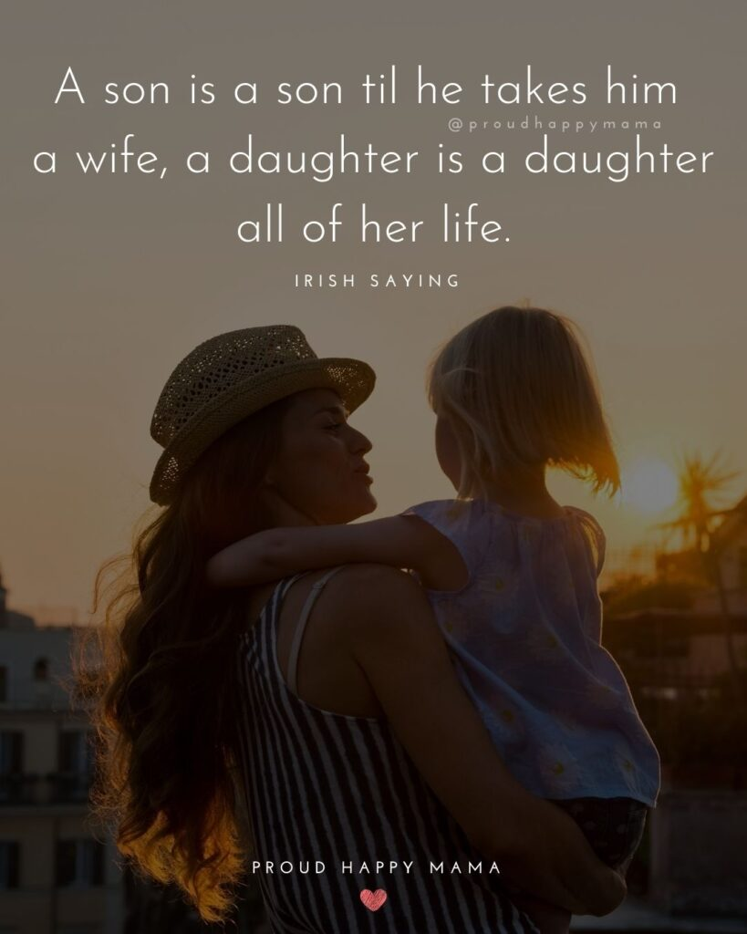 Mother Daughter Quotes - A son is a son till he takes him a wife, a daughter is a daughter all of her life.' – Irish Saying