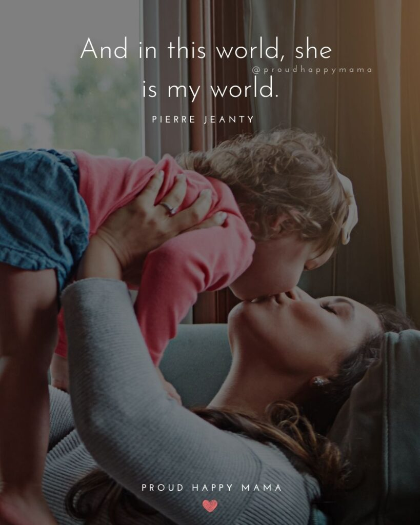 Mother Daughter Quotes - And in this world, she is my world.' – Pierre Jeanty