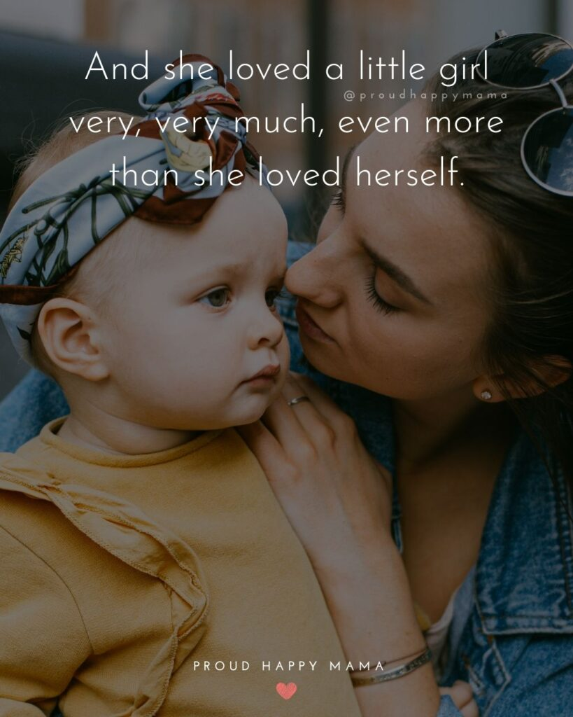 Mother Daughter Quotes - And she loved a little girl very, very much, even more than she loved herself.