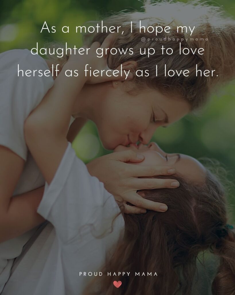 Mother Daughter Quotes - As a mother, I hope my daughter grows up to love herself as fiercely as I love her.