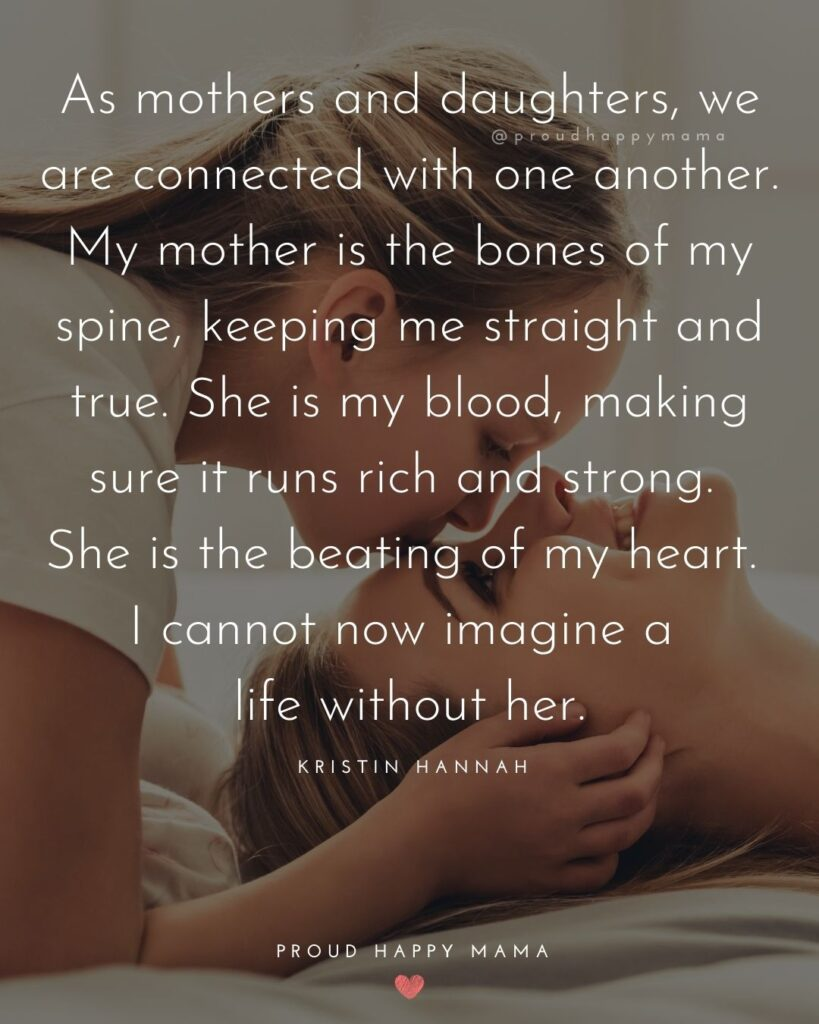 Mother Daughter Quotes - As mothers and daughters, we are connected with one another. My mother is the bones of my spine,