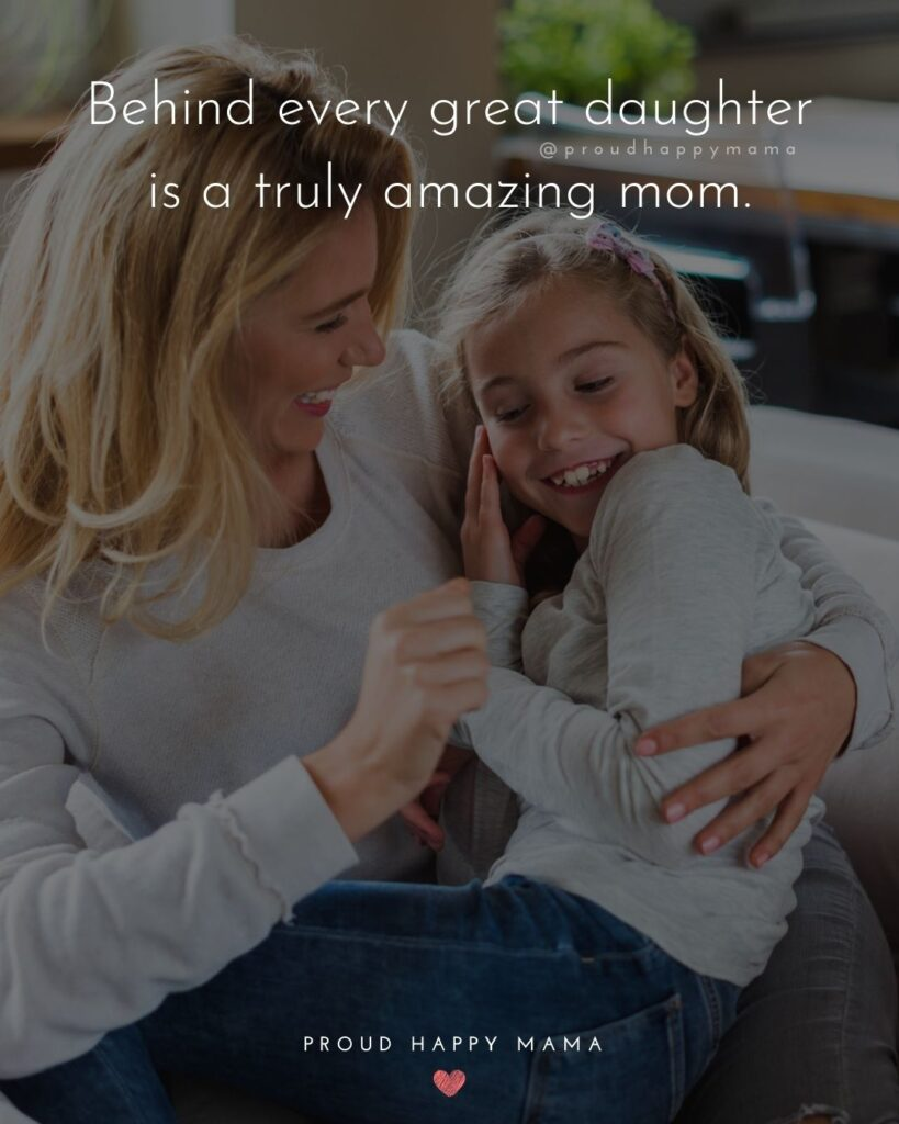 Mother Daughter Quotes - Behind every great daughter is a truly amazing mom.