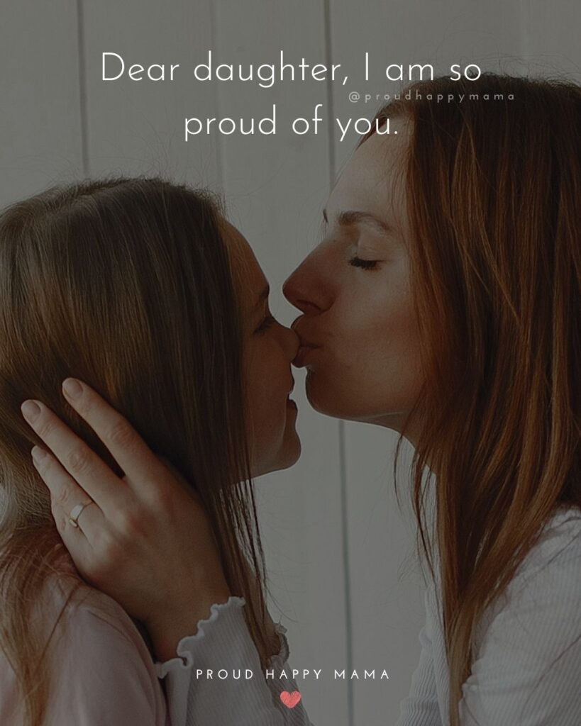 Mother Daughter Quotes - Dear daughter, I am so proud of you.