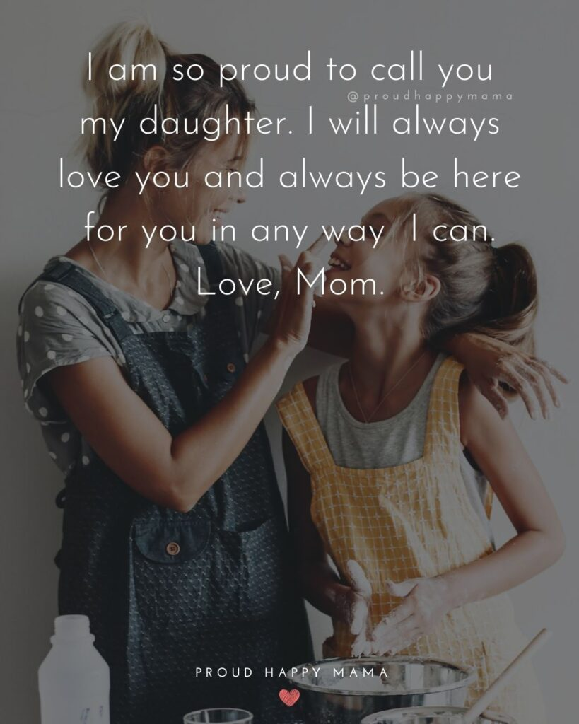 Mother Daughter Quotes - I am so proud to call you my daughter. I will always love you and always be here for you in any way I can. Love