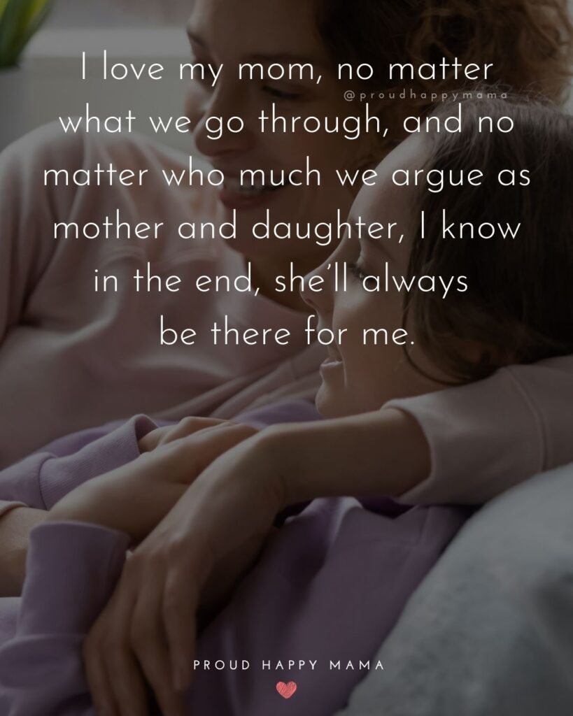 Mother Daughter Quotes - I love my mom, no matter what we go through, and no matter who much we argue as mother and daughter,