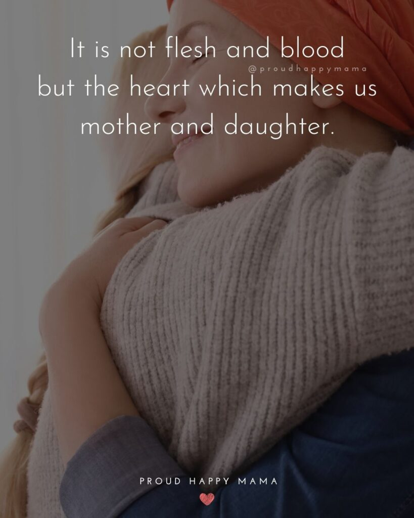 Mother Daughter Quotes - It is not flesh and blood but the heart which makes us mother and daughter.