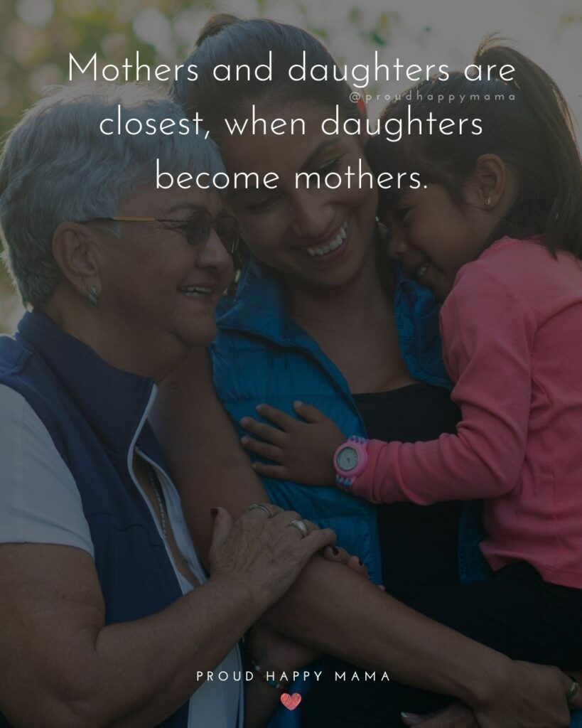Mother Daughter Quotes - Mothers and daughters are closest, when daughters become mothers.