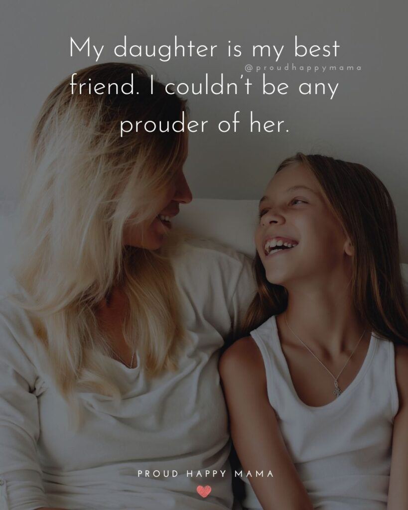 Mother Daughter Quotes - My daughter is my best friend. I couldn't be any prouder of her.'