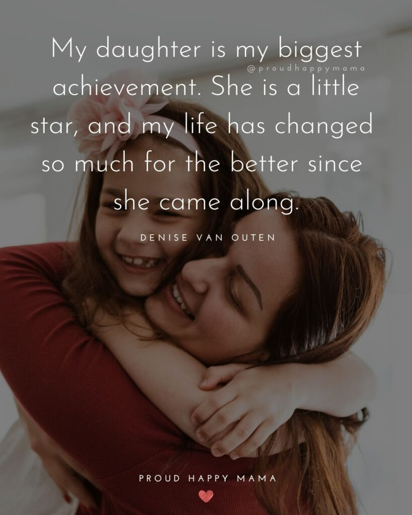 Mother Daughter Quotes - My daughter is my biggest achievement. She is a little star, and my life has changed so much for the better