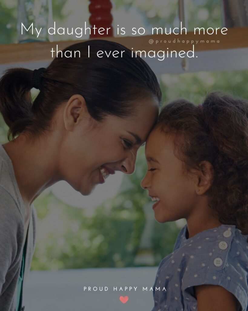 Mother Daughter Quotes - My daughter is so much more than I ever imagined.