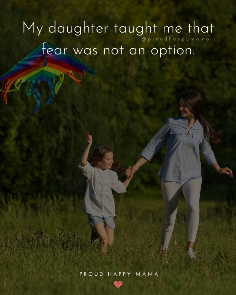 Mother Daughter Quotes - My daughter taught me that fear was not an option.