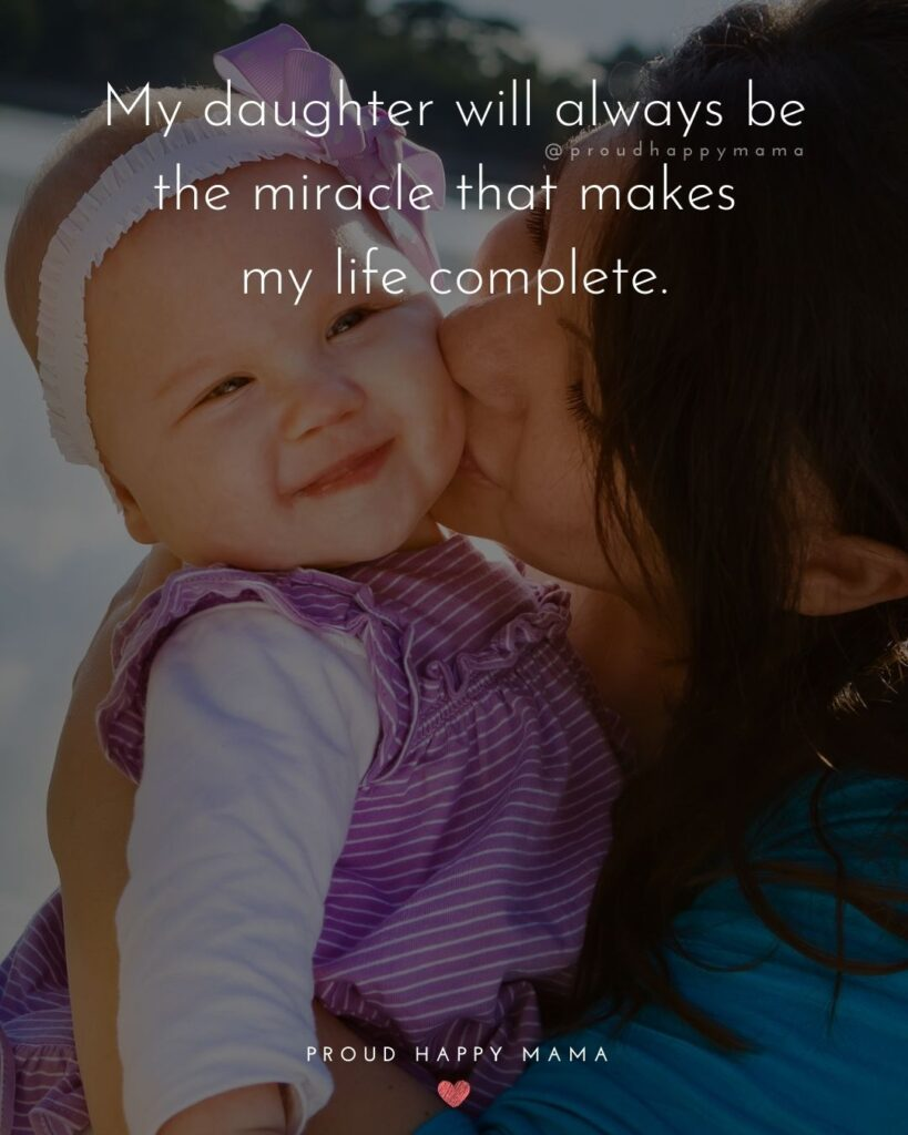 Mother Daughter Quotes - My daughter will always be the miracle that makes my life complete.