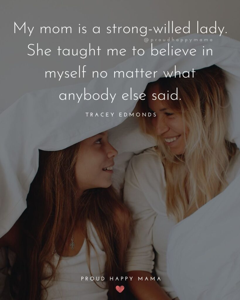 Mother Daughter Quotes - My mom is a strong-willed lady. She taught me to believe in myself no matter what anybody else said.' –