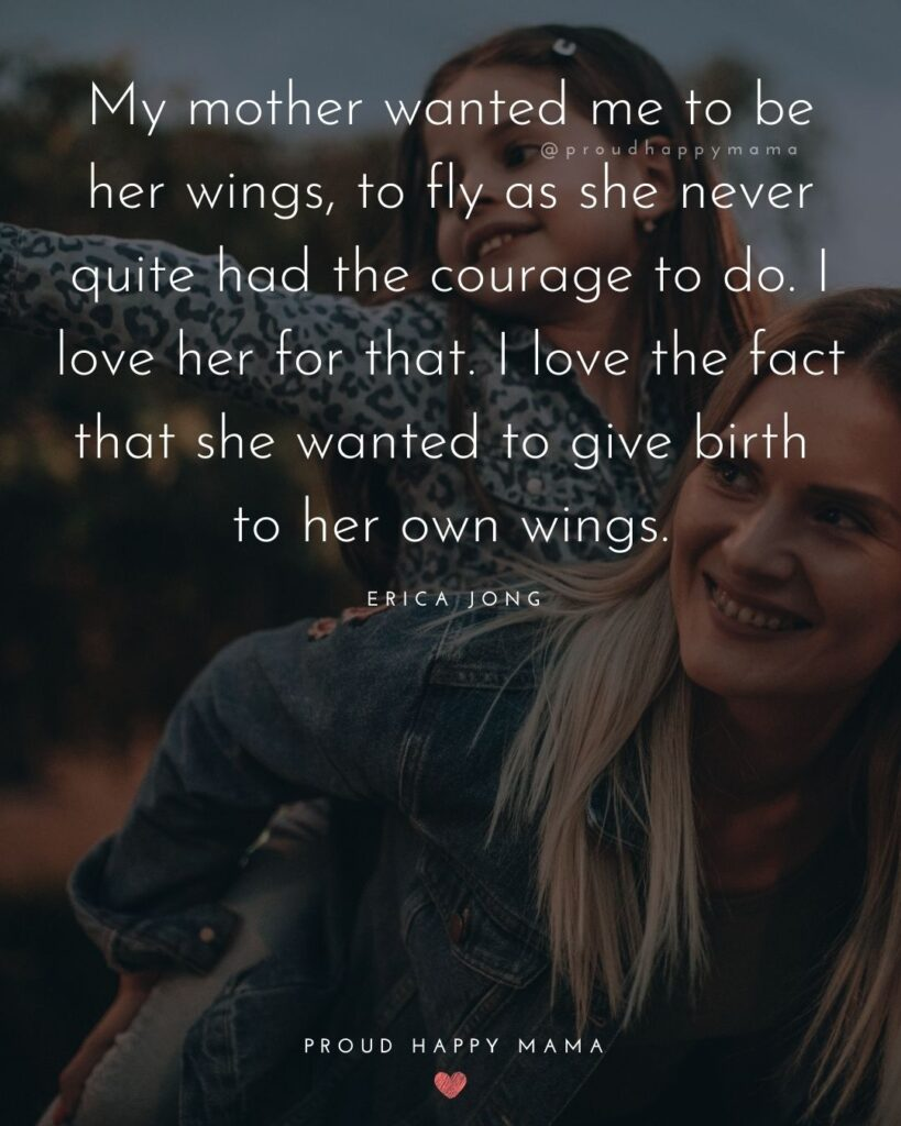 Mother Daughter Quotes - My mother wanted me to be her wings, to fly as she never quite had the courage to do. I love her for that. I love