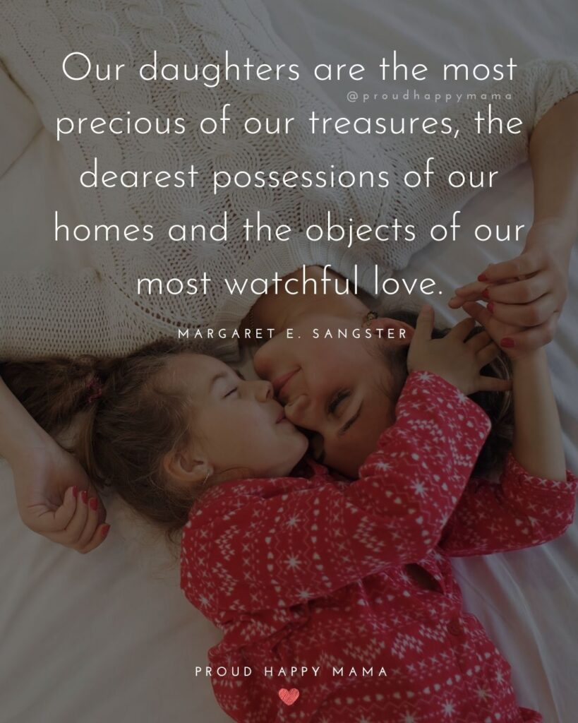 Mother Daughter Quotes - Our daughters are the most precious of our treasures, the dearest possessions of our homes and the objects of